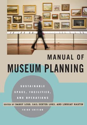 The Manual of Museum Planning By Lord, Barry (EDT)/ Lord, Gail Dexter (EDT)/ Martin, Lindsay (EDT)