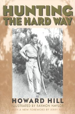 Hunting the Hard Way By Hill, Howard/ Hill, Jerry